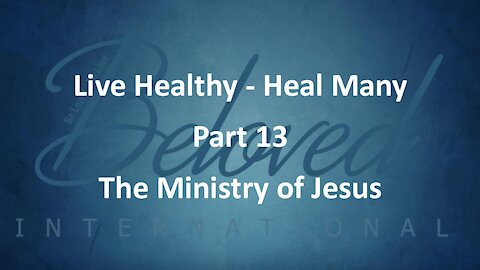 """Live Healthy - Heal Many (part 13) """"The Ministry of Jesus"""""""