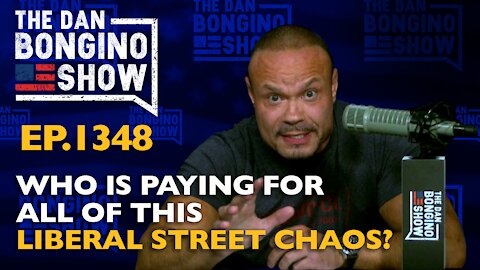 Ep. 1348 Who is Paying For All of this Liberal Street Chaos?