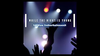 While The Night Is Young   Club Dance Mix   DJ Blue Entertainment