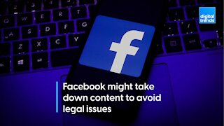 Facebook might take down content to avoid legal issues.
