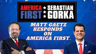 Matt Gaetz responds on AMERICA First. Congressman Gaetz with Sebastian Gorka