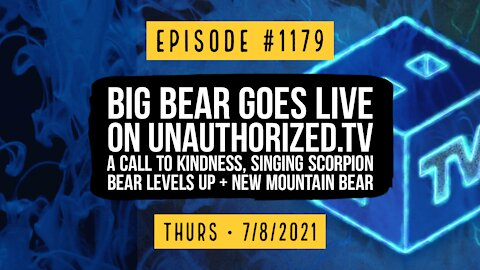 #1179 BB Goes Live On UATv, A Call To Kindness, Singing Scorpion Bear Levels Up & New Mountain Bear