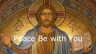 Peace Be with You for Third Sunday of Easter, April 18, 2021