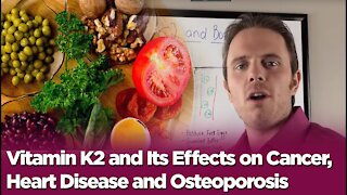 Vitamin K2 and Its Effects on Cancer, Heart Disease and Osteoporosis