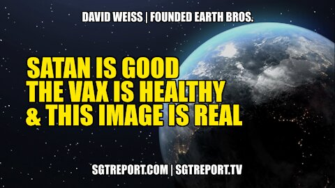 """SATAN IS """"GOOD"""", THE VAX IS """"HEALTHY"""", AND THIS IMAGE IS """"REAL""""."""