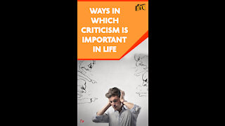 Top 4 Things Which Make Criticism An Important Part Of Life *
