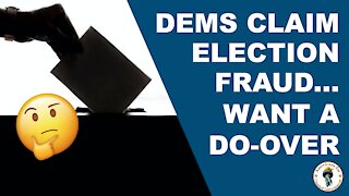 Democrats Claim Election Fraud Want A Do-Over