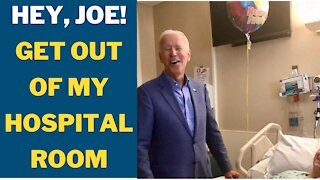 Hey, Joe! Get out of my hospital room!
