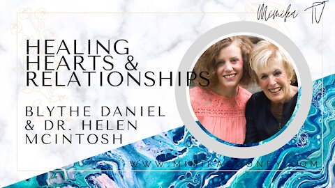 Healing Hearts and Relationships with Blythe Daniel and Dr. Helen McIntosh