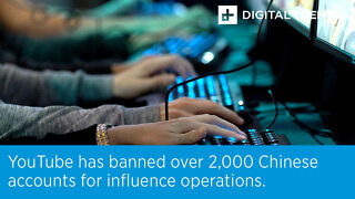 YouTube has banned over 2,000 Chinese accounts for influence operations.