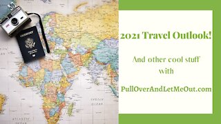 2021 Travel Outlook with PullOverAndLetMeOut.com