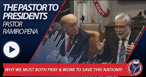 The Pastor to Presidents Pastor Ramiro Pena + Why We Must Pray and Work to Save This Nation!!!