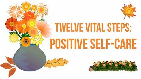 Twelve Vital Steps For Positive Self Care