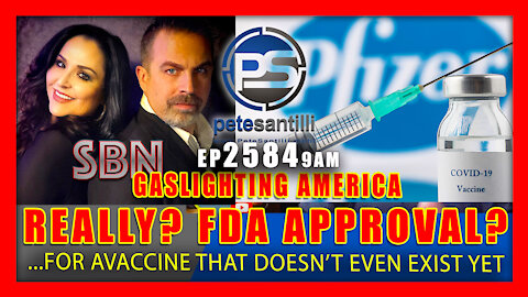 EP 2584 9AM GASLIGHTING AMERICA DID FDA APPROVE A VACCINE THAT DOESN'T EVEN EXIST YET?