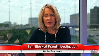 Barr Blocked Fraud Investigation   Debbie Discusses 7.14.21