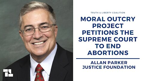 Allan Parker: Moral Outcry Project Petitions the Supreme Court to End Abortions