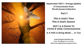 September 2021: This Is God's Time, This Is God's Season, A Powerful Path & Portal is Opening In You