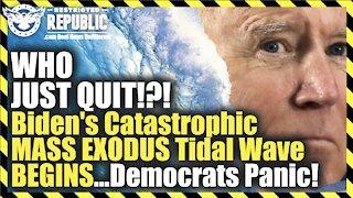 WHO JUST QUIT!?! Biden's Catastrophic MASS EXODUS Tidal Wave BEGINS As Democrats Panic!
