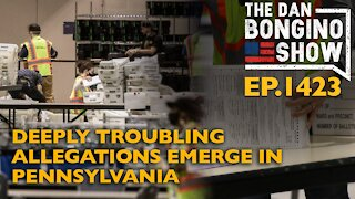 Ep. 1423 Deeply Troubling Allegations Emerge in Pennsylvania - The Dan Bongino Show