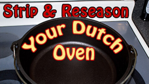 How to Strip and Reseason your Dutch Oven