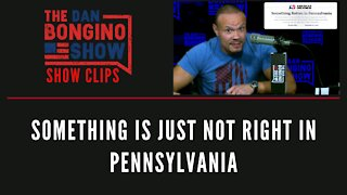 Something Is Just Not Right In Pennsylvania - Dan Bongino Show Clips
