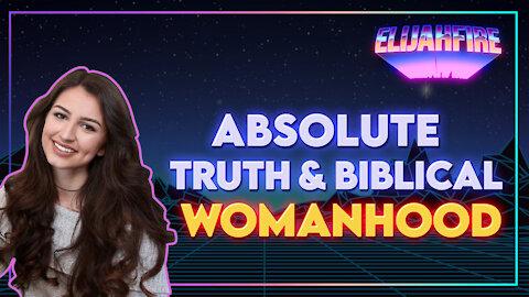 """ElijahFire: Ep. 6 - JUSTICE KUEHL """"ABSOLUTE TRUTH & BIBLICAL WOMANHOOD"""""""