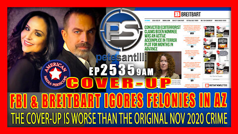EP 2535 9AM COVER UP IS WORSE THAN THE CRIMES FBI & BREITBART IGNORE AZ FELONIES!