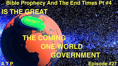 Bible Prophecy and the End Times Pt 4! Is The GREAT RESET The One World Government??