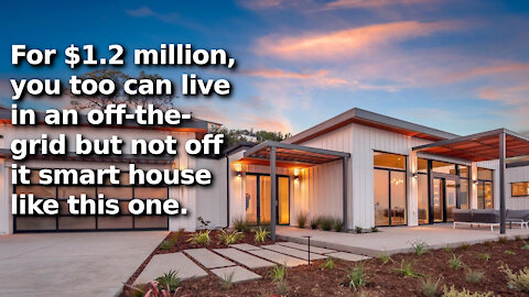 The Off-the-Grid Smart Home of the Future, Not Actually Off of It, and It is Way More Expensive Too