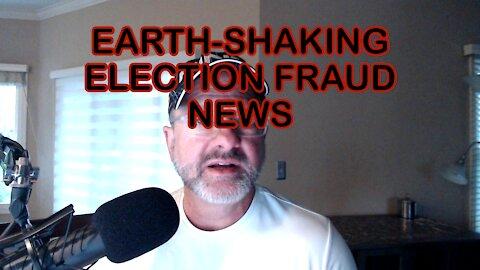 EARTH-SHAKING ELECTION FRAUD NEWS