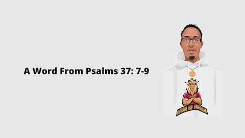 A Word From Psalms 37:7-9