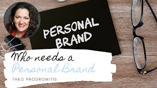 WHO NEEDS A PERSONAL BRAND? - what you didn't know you needed!