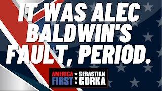It was Alec Baldwin's fault, PERIOD. Sebastian Gorka on AMERICA First