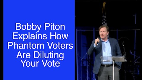 Bobby Piton Explains How Phantom Voters Diluted Our Votes