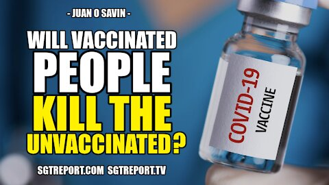 WILL VACCINATED PEOPLE *KILL* THE UNVACCINATED?? -- JUAN O SAVIN, PART 2