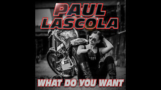 Paul LaScola - What Do You Want?