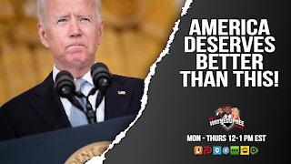 America Deserves Better Than This Biden Administration!