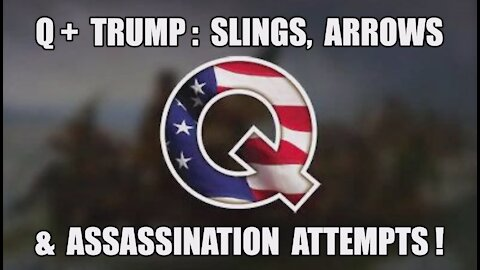 Q+ Trump: Slings, Arrows & Assassination Attempts! The Sacrifices of Presidents, Patriots & Soldiers