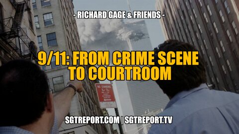 9/11: CRIME SCENE TO COURTROOM -- RICHARD GAGE & FRIENDS