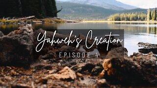 Yahweh's Wonderful Creation Episode 4
