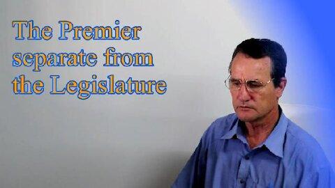 The Premier separate from the Legislature.