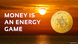 META 1 Coin Podcast: Money is an Energy Game