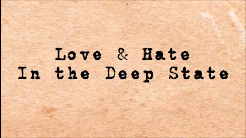 Love & Hate In The Deep State