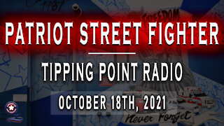 Patriot StreetFighter October 18th, 2021 - Tipping Point Radio
