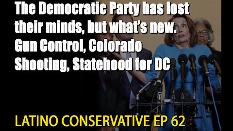 The Latino Conservative Ep 62 - The Democratic Party Is Going Bonkers…Again