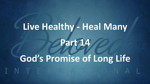 """Live Healthy - Heal Many (part 14) """"God's Promise of Long Life"""""""
