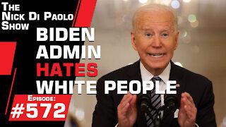 Biden Admin Hates White People | Nick Di Paolo Show #572