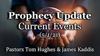 Prophecy Update: Current Events (5/1/21)