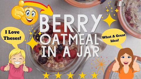 Berry Oatmeal in a Jar Breakfast Recipe - Fun and Easy!
