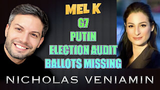 Mel K Discusses G7, Putin, Election Audit and Ballot Missing with Nicholas Veniamin